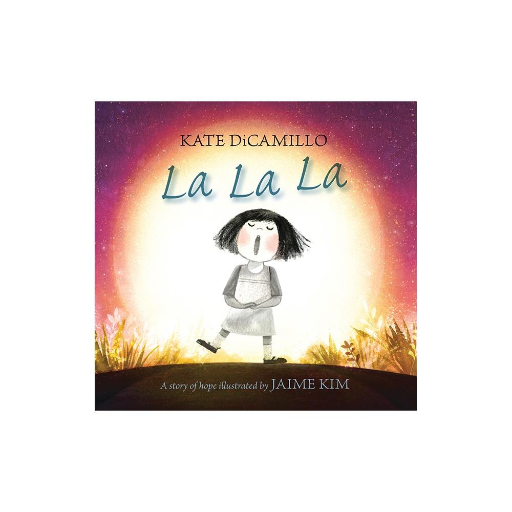 La La La : A Story of Hope - by Kate DiCamillo (School And Library)
