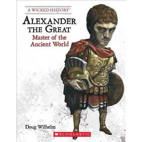 Alexander the Great (Revised Edition) (a Wicked History) - by  Doug Wilhelm (Paperback) - image 1 of 1
