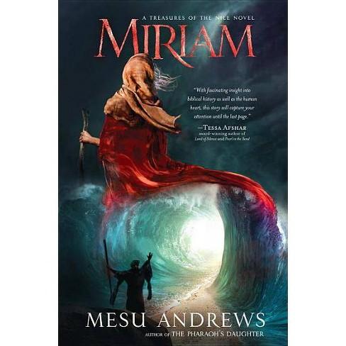 Miriam - (Treasures of the Nile) by  Mesu Andrews (Paperback) - image 1 of 1