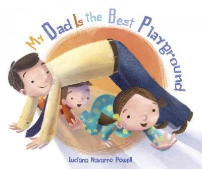 My Dad Is The Best Playground - by Luciana Navarro Powell (Hardcover)