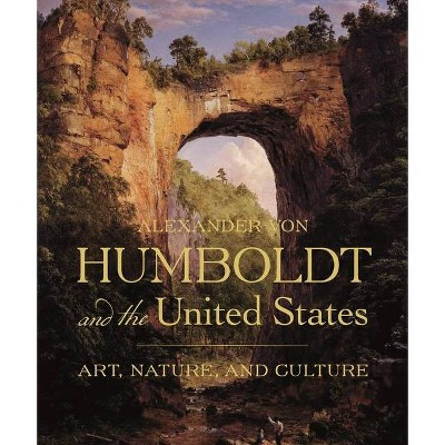 Alexander Von Humboldt and the United States - by  Eleanor Jones Harvey (Hardcover)
