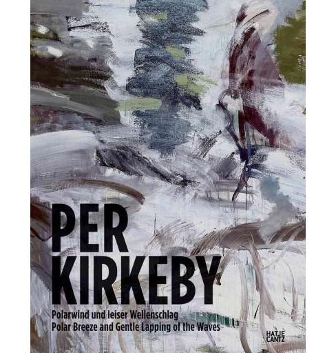 Per Kirkeby : Polarwind und leiser Wellenschlag / Polar Breeze and Gentle Lapping of Waves (Bilingual) - image 1 of 1