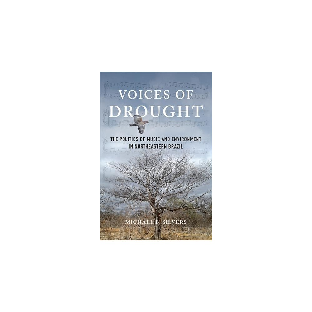 Voices of Drought : The Politics of Music and Environment in Northeastern Brazil - (Paperback)