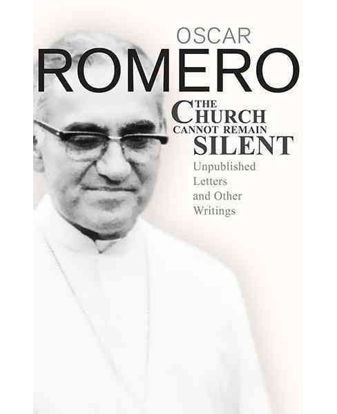Church Cannot Remain Silent : Unpublished Letters and Other Writings (Paperback) (Oscar Romero) - image 1 of 1