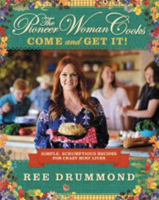 Pioneer Woman Cooks: Come and Get It! (Hardcover)(Ree Drummond)