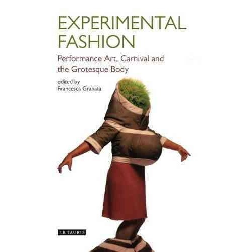 Experimental Fashion : Performance Art, Carnival and the Grotesque Body (Hardcover) (Francesca Granata) - image 1 of 1