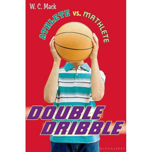 Double Dribble - (Athlete Vs Mathlete (Hardcover)) by  W C Mack (Hardcover) - image 1 of 1
