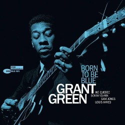 Grant Green - Born To Be Blue (Blue Note Tone Poet Series) (Vinyl)