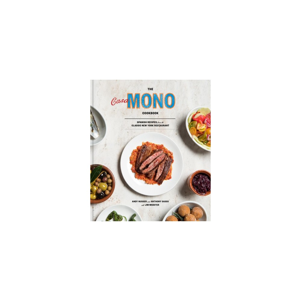 Casa Mono Cookbook : Spanish Recipes from the Classic New York Restaurant - (Hardcover)