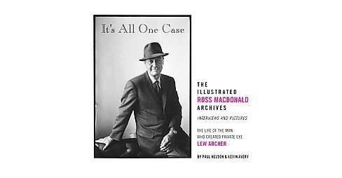 It's All One Case : The Illustrated Ross Macdonald Archives (Hardcover) (Paul Nelson & Kevin Avery) - image 1 of 1