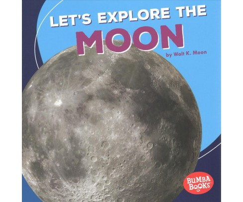 Let's Explore the Moon -  (Bumba Books: A First Look at Space) by Walt K. Moon (Paperback) - image 1 of 1