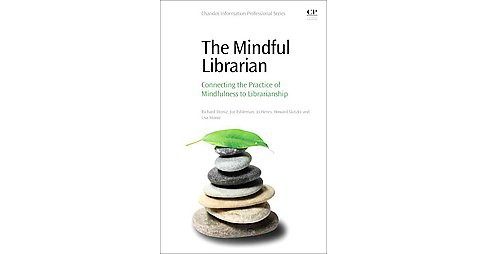 Mindful Librarian : Connecting the Practice of Mindfulness to Librarianship (Paperback) (Richard Moniz & - image 1 of 1