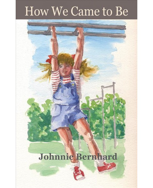 How We Came to Be -  by Johnnie Bernhard (Paperback) - image 1 of 1