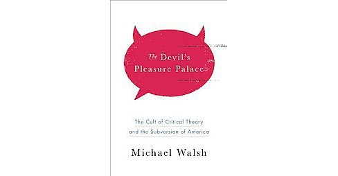Devil's Pleasure Palace : The Cult of Critical Theory and the Subversion of the West (Hardcover) - image 1 of 1