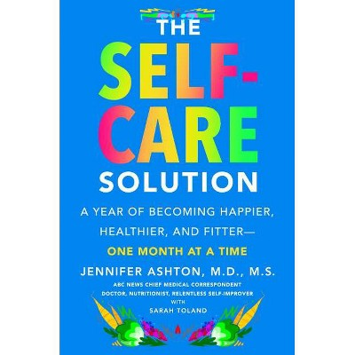 The Self-Care Solution - by  Jennifer Ashton (Hardcover)