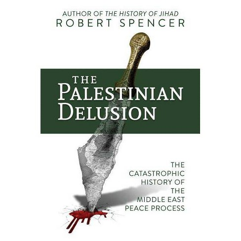 The Palestinian Delusion - by  Robert Spencer (Hardcover) - image 1 of 1