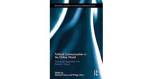 Political Communication in the Online World : Theoretical Approaches and Research Designs (Hardcover) - image 1 of 1