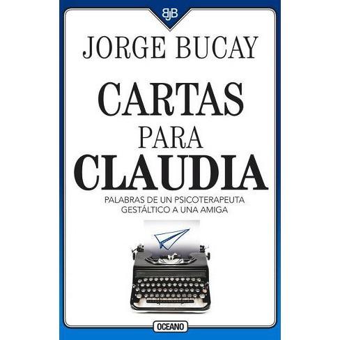 Cartas Para Claudia - 4 Edition by  Jorge Bucay (Paperback) - image 1 of 1