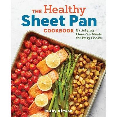 The Healthy Sheet Pan Cookbook - by Ruthy Kirwan (Paperback)