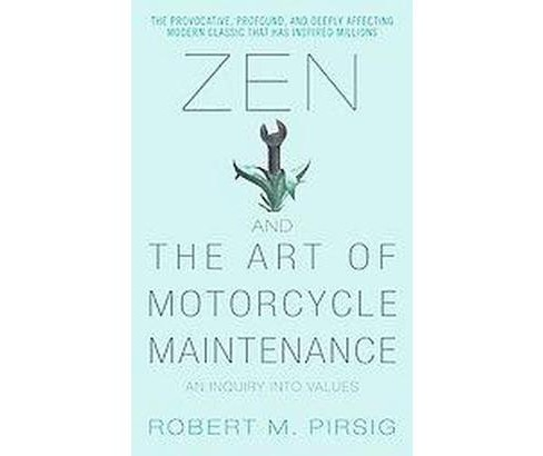 Zen And the Art of Motorcycle Maintenance : An Inquiry into Values (Reprint) (Paperback) (Robert M. - image 1 of 1