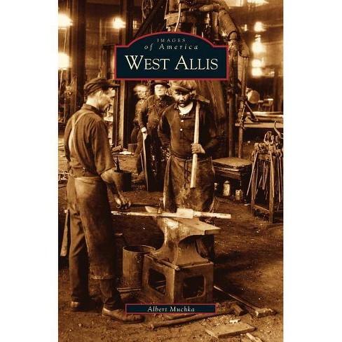 West Allis - by  Albert Muchka (Hardcover) - image 1 of 1