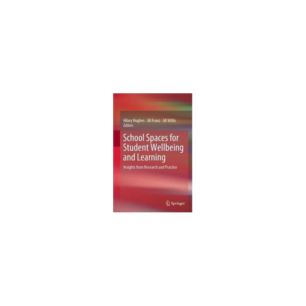 School Spaces for Student Wellbeing and Learning : Insights from Research and Practice - (Hardcover)