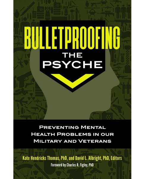 Bulletproofing the Psyche : Preventing Mental Health Problems in Our Military and Veterans - (Hardcover) - image 1 of 1
