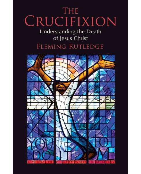 Crucifixion : Understanding the Death of Jesus Christ (Reprint) (Paperback) (Fleming Rutledge) - image 1 of 1