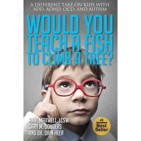Would You Teach a Fish to Climb a Tree? - by  Anne Maxwell & Gary M Douglas & Heer (Paperback) - image 1 of 1