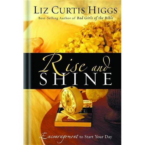 Rise and Shine - by  Liz Curtis Higgs (Hardcover) - image 1 of 1