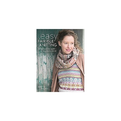 Easy Fair Isle Knitting 27 Projects With A Modern Twist Paperback