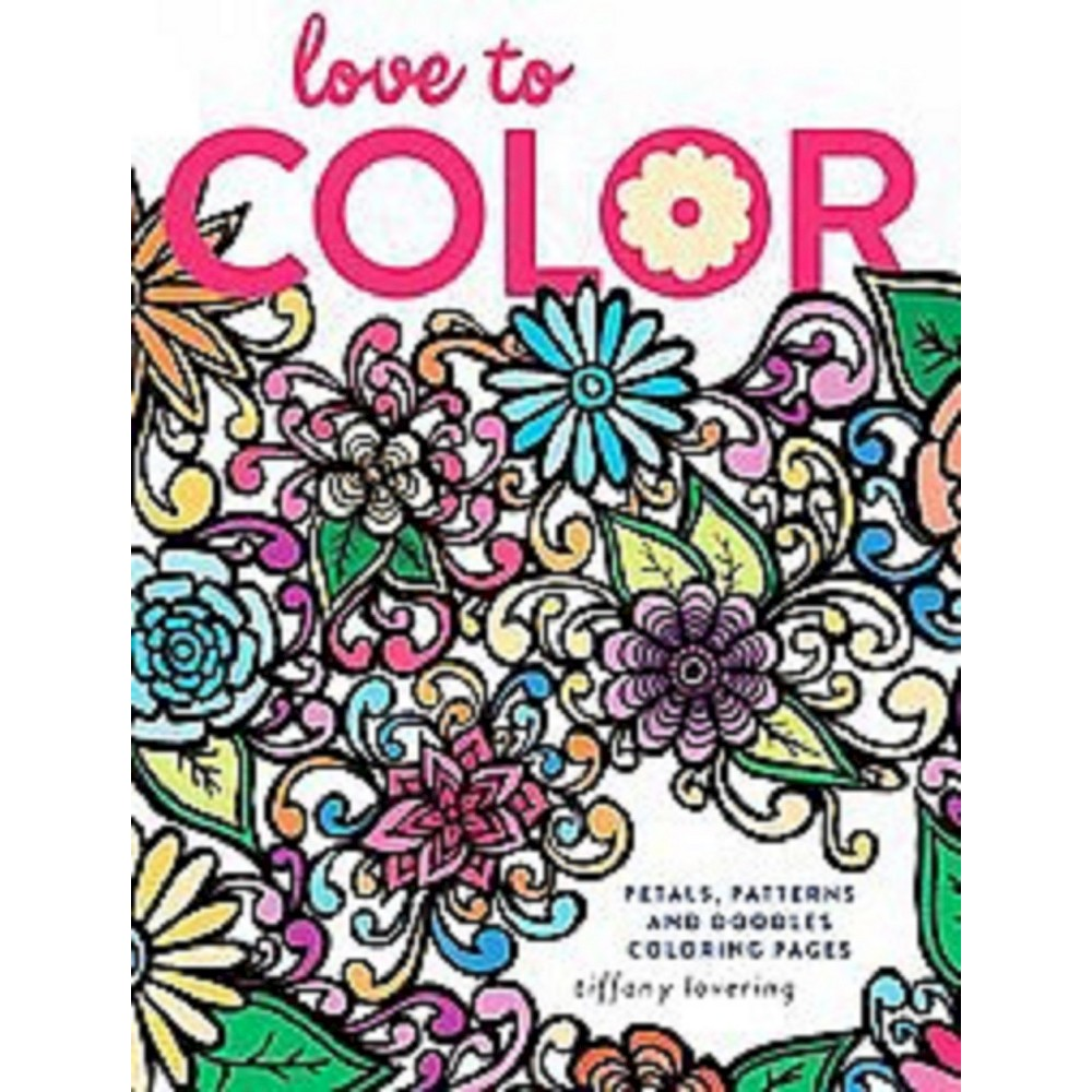 Love to Color : Petals, Patterns and Doodles Coloring Pages (Paperback) (Tiffany Lovering)