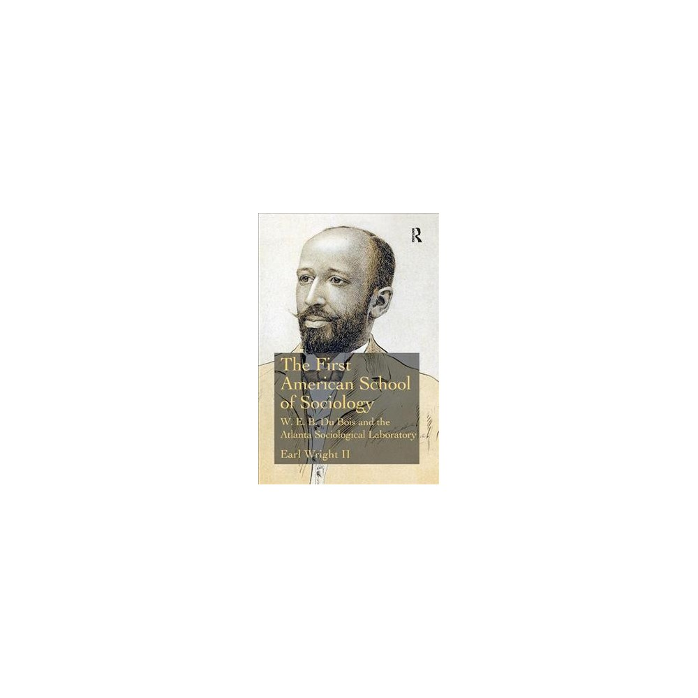 First American School of Sociology : W.E.B. Du Bois and the Atlanta Sociological Laboratory - Reprint