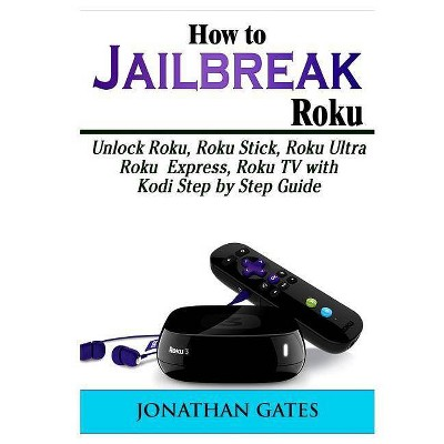 How to Jailbreak Roku - by  Jonathan Gates (Paperback)