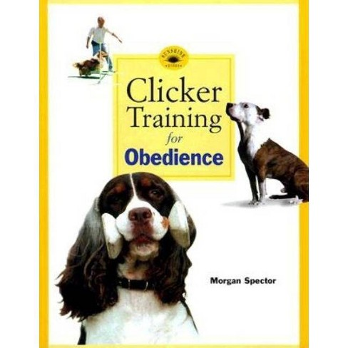 Clicker Training for Obedience - by  Morgan Spector (Paperback) - image 1 of 1