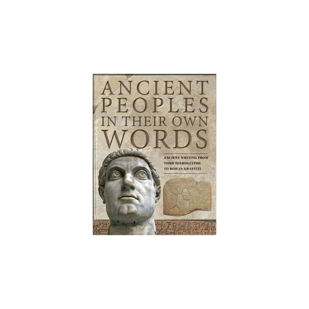 Ancient Peoples in Their Own Words - by Michael Kerrigan (Hardcover)