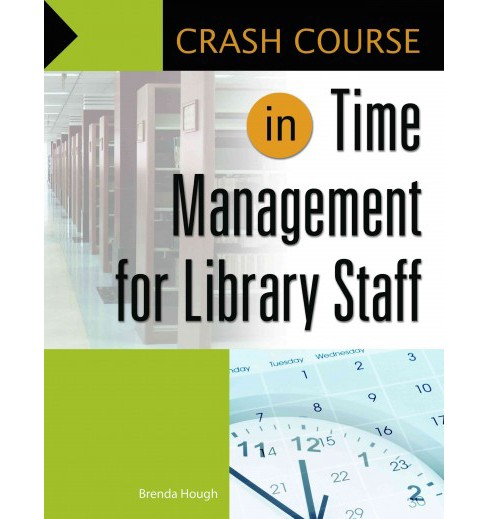 Crash Course in Time Management for Library Staff -  by Brenda Hough (Paperback) - image 1 of 1