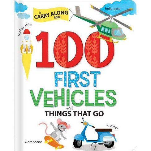 100 First Vehicles and Things That Go - (Board_book) - image 1 of 1