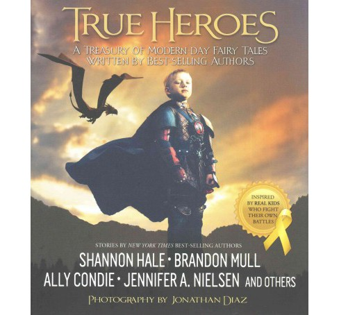 True Heroes : A Treasury of Modern-Day Fairy Tales Written by Best-Selling Authors (Hardcover) - image 1 of 1