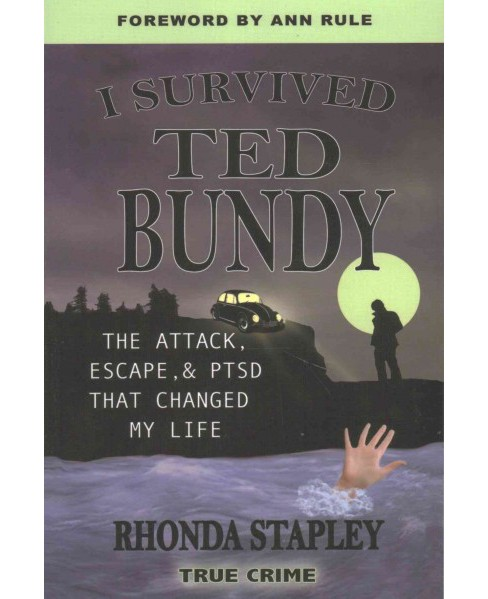 I Survived Ted Bundy : The Attack, Escape & PTSD That Changed My Life (Paperback) (Rhonda Stapley) - image 1 of 1