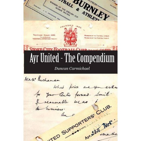 Ayr United - The Compendium - by  Duncan Carmichael (Paperback) - image 1 of 1