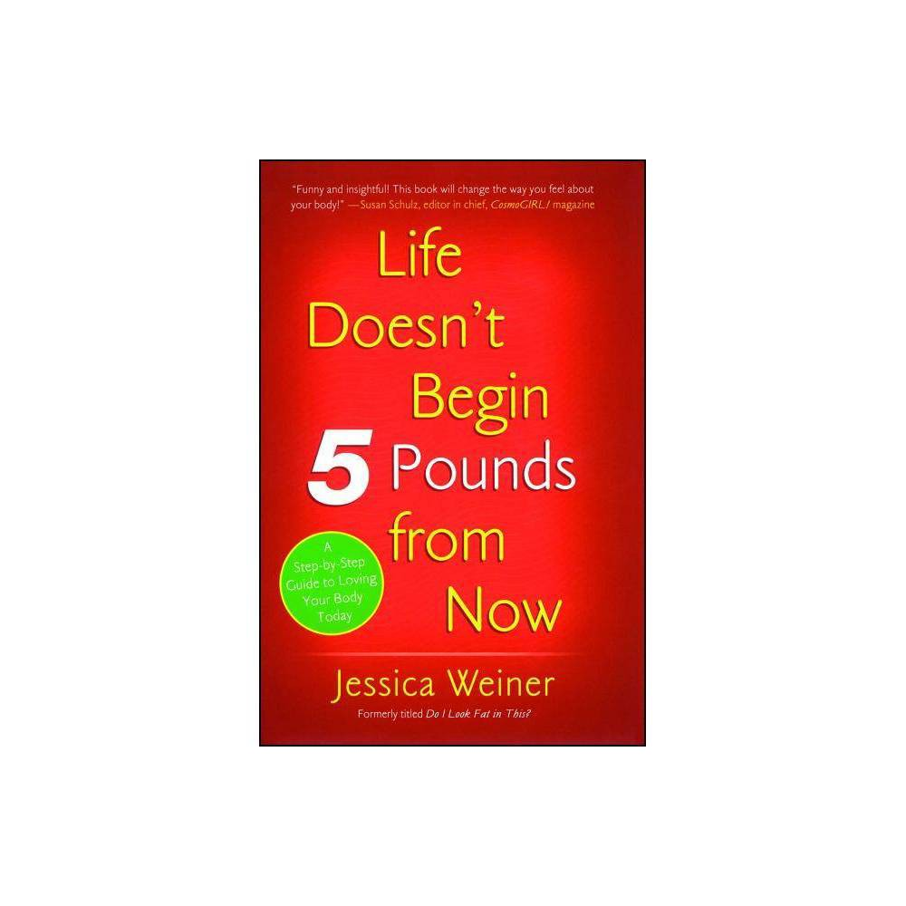 Life Doesn T Begin 5 Pounds From Now By Jessica Weiner Paperback