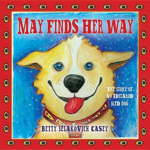 May Finds Her Way - by  Betty Selakovich Casey & Betty Selakovich Casey (Hardcover) - image 1 of 1