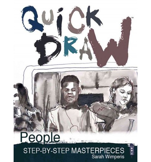 Quick Draw People : Step-by-Step Masterpieces (Paperback) (Sarah Wimperis) - image 1 of 1