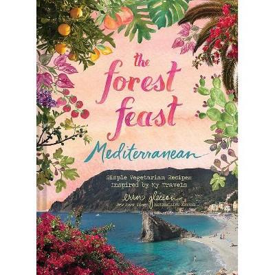 Forest Feast Mediterranean - by  Erin Gleeson (Hardcover)