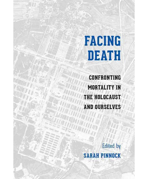 Facing Death : Confronting Mortality in the Holocaust and Ourselves (Paperback) - image 1 of 1