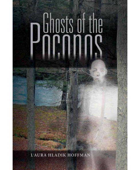 Ghosts of the Poconos (Hardcover) (L'aura Hladik Hoffman) - image 1 of 1