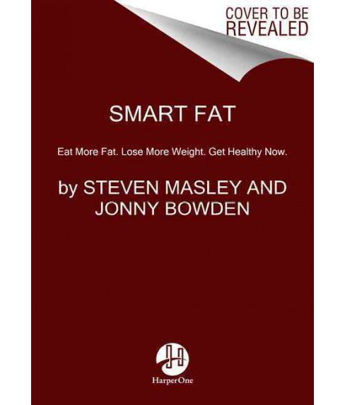 Smart Fat : Eat More Fat, Lose More Weight, Get Healthy Now (Reprint) (Paperback) (M.D. Steven Masley & - image 1 of 1