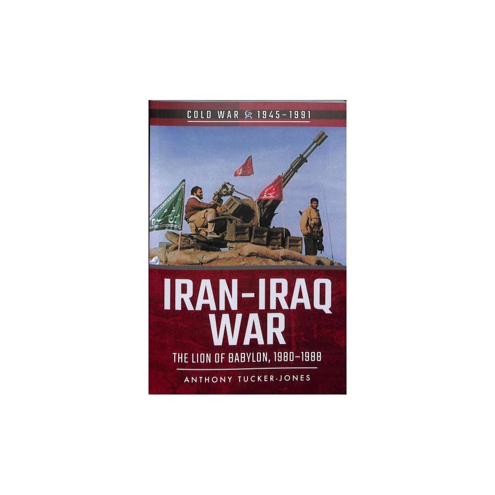 Iran-Iraq War : The Lion of Babylon, 1980-1988 - by Anthony Tucker-jones (Paperback)