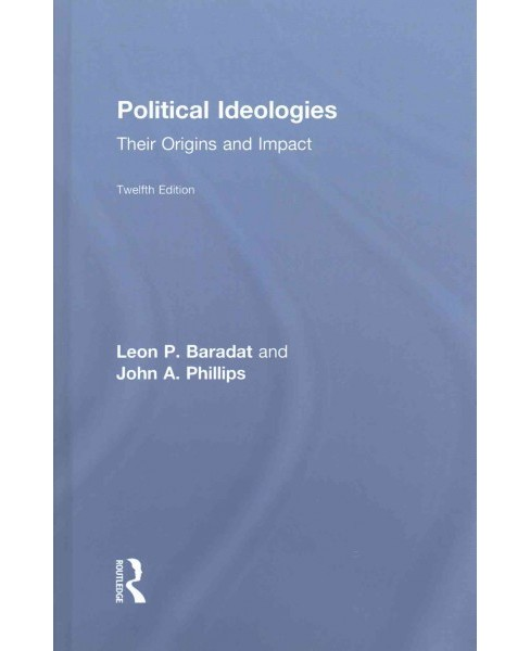 Political Ideologies : Their Origins and Impact (Hardcover) (Leon P. Baradat & John A. Phillips) - image 1 of 1
